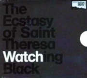 THE ECSTASY OF SAINT THERESA: Watching Black