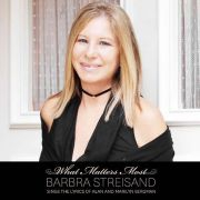 Barbra Streisand: What Matters Most - Barbra Streisand Sings the Lyrics of Alan and Marylin Bergman
