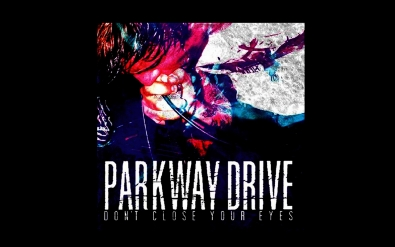 VIDEO: Parkway Drive - Don't Close Your Eyes